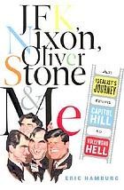 JFK, Nixon, Oliver Stone, and me : an idealist's journey from Capitol Hill to Hollywood hell