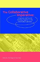 The Collaborative imperative : librarians and faculty working together in the information universe
