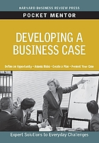 Developing a business case : expert solutions to everyday challenges.