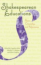 Shakespearean educations : power, citizenship, and performance