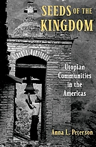 Seeds of the kingdom : utopian communities in the Americas