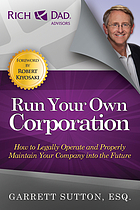 Run your own corporation : how to legally operate and properly maintain your company into the future