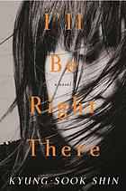 I'll be right there : a novel