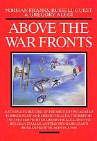 Above the war fronts : the British two-seater bomber pilot and observer aces, the British two-seater fighter observer aces, and the Belgian, Italian, Austro-Hungarian and Russian fighter aces, 1914-1918