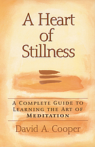 A heart of stillness : a complete guide of learning the art of meditation