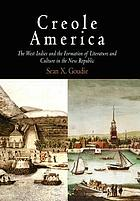 Creole America : the West Indies and the formation of literature and culture in the new republic