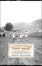 C.C. Pyle's amazing foot race : the true story of the 1928 coast-to-coast run across America