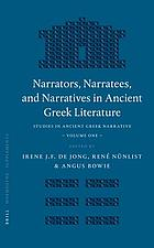 Narrators, narratees, and narratives in ancient Greek literature : studies in ancient Greek narrative