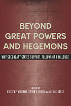 Beyond great powers and hegemons : why secondary states support, follow or challenge