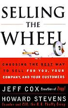 Selling the wheel : choosing the best way to sell for you, your company, and your customers