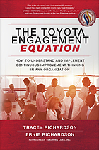 The Toyota engagement equation : how to understand and implement continuous improvement thinking in any organization