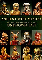 Ancient West Mexico : art and archaeology of the unknown past