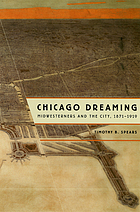 Chicago dreaming : Midwesterners and the city, 1871-1919