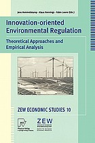 Innovation oriented environmental regulation : theoretical approaches and empirical analysis : with 28 tables