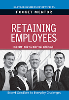 Retaining employees : expert solutions to everyday challenges.