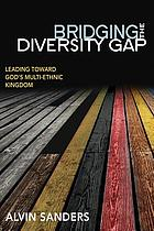 Bridging the diversity gap : leading toward God's multi-ethnic kingdom