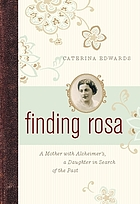 Finding Rosa : a mother with Alzheimer's, a daughter in search of the past