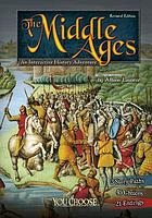 MIDDLE AGES : an interactive history adventure.