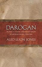 Darogan : prophecy, lament and absent heroes in medieval welsh literature