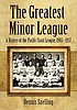The greatest minor league : a history of the Pacific... by  Dennis Snelling