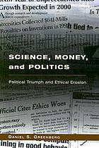 Science, money, and politics : political triumph and ethical erosion