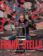 Frank Stella : an illustrated biography