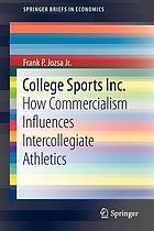 College sports Inc. : how commercialism influences intercollegiate athletics
