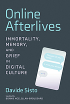 Online afterlives : immortality, memory, and grief in digital culture