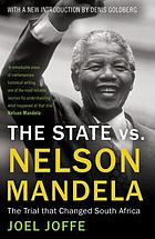 The state vs. Nelson Mandela : the trial that changed South Africa