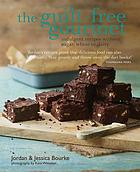 The guilt-free gourmet : indulgent recipes without sugar, wheat, or dairy