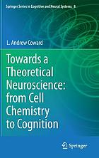 Towards a theoretical neuroscience : from cell chemistry to cognition