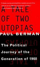A tale of two utopias : the political journey of the generation of 1968