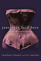 Jane Eyre laid bare : the classic novel with an erotic twist