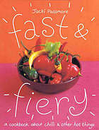 Fast and fiery : a cookbook about chilli & other hot things