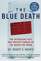 The blue death : the intriguing past and present danger of the water you drink