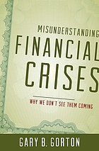 Misunderstanding financial crises : why we don't see them coming