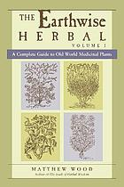 The earthwise herbal : a complete guide to Old World medicinal plants