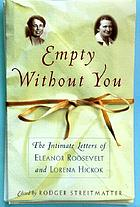 Empty without you : the intimate letters of Eleanor Roosevelt and Lorena Hickok