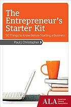 The entrepreneur's starter kit : 50 things to know before starting a business