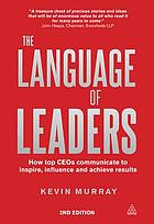 The language of leaders : how top CEOs communicate to inspire, influence and achieve results