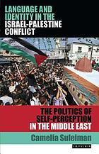 Language and identity in the Israel-Palestine conflict : the politics of self-perception in the Middle East