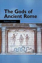 The Gods of ancient Rome : religion in everyday life from archaic to imperial times