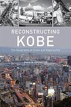 Reconstructing Kobe : the geography of crisis and opportunity