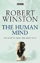 The human mind : and how to make the most of it