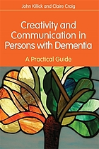 Creativity and Communication in Persons with Dementia : a Practical Guide.