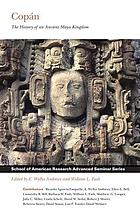 Copán : the history of an ancient Maya kingdom