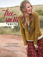 Free spirit knits : 20 knitted garments and accessories inspired by the southwest