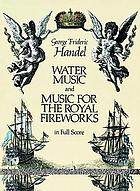 Water music ; and, Music for the royal fireworks : in full score : from the Deutsche Händelgesellschaft edition
