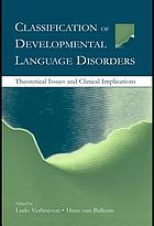 Classification of developmental language disorders : theoretical issues and clinical implications