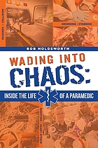 Wading into chaos : inside the life of a paramedic